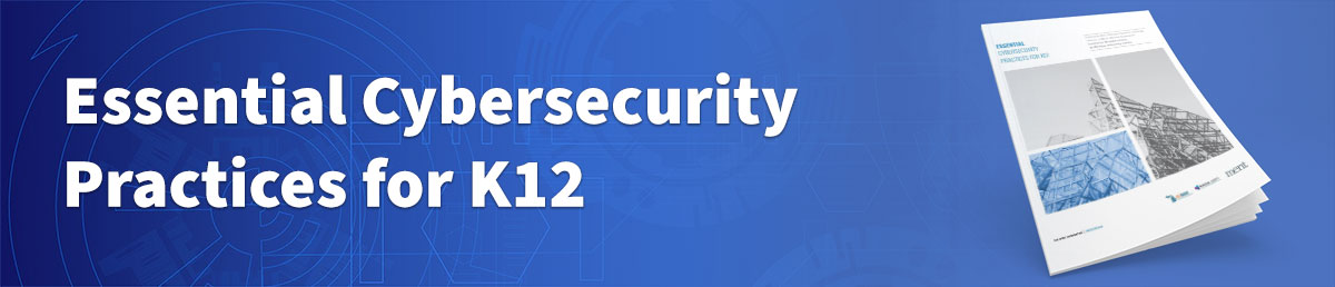 Essentials Cybersecurity Practices for K12 Feature Banner